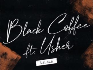 Black Coffee, LaLaLa, Usher, mp3, download, datafilehost, toxicwap, fakaza, Afro House, Afro House 2019, Afro House Mix, Afro House Music, Afro Tech, House Music