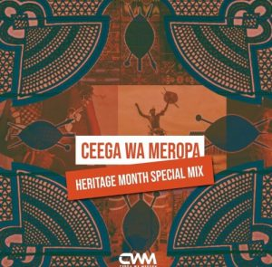 Ceega Wa Meropa, Heritage Month Special Mix, mp3, download, datafilehost, toxicwap, fakaza, Afro House, Afro House 2019, Afro House Mix, Afro House Music, Afro Tech, House Music