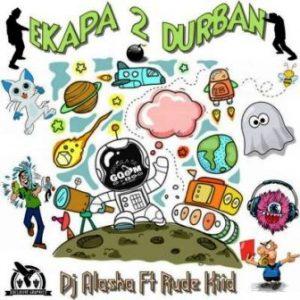 DJ Alaska, eKapa 2 Durban, Rude Kiid, mp3, download, datafilehost, toxicwap, fakaza, Afro House, Afro House 2019, Afro House Mix, Afro House Music, Afro Tech, House Music