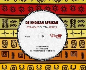 De Khoisan Afrikah, Straight Outta Africa, download ,zip, zippyshare, fakaza, EP, datafilehost, album, Afro House, Afro House 2019, Afro House Mix, Afro House Music, Afro Tech, House Music