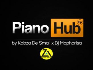 Kabza De Small, Dj Maphorisa, Piano Hub, download ,zip, zippyshare, fakaza, EP, datafilehost, album, House Music, Amapiano, Amapiano 2019, Amapiano Mix, Amapiano Music, House Music