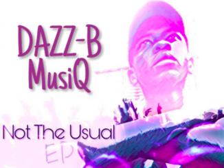 DAZZ-B MusiQ, Not The Usual, download ,zip, zippyshare, fakaza, EP, datafilehost, album, Afro House, Afro House 2019, Afro House Mix, Afro House Music, House Music, Amapiano, Amapiano 2019, Amapiano Mix, Amapiano Music