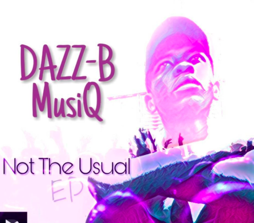 DAZZ-B MusiQ, Not The Usual, download ,zip, zippyshare, fakaza, EP, datafilehost, album, Afro House, Afro House 2019, Afro House Mix, Afro House Music, House Music, Amapiano, Amapiano 2019, Amapiano Mix, Amapiano Music