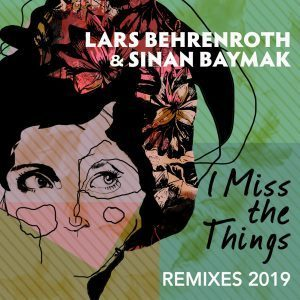 Lars Behrenroth, Sinan Baymak, I Miss the Things (Remixes 2019), download ,zip, zippyshare, fakaza, EP, datafilehost, album, Afro House, Afro House 2019, Afro House Mix, Afro House Music, Afro Tech, House Music
