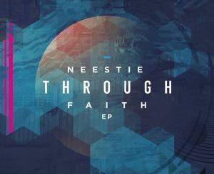 Neestie, Through Faith, download ,zip, zippyshare, fakaza, EP, datafilehost, album, Afro House, Afro House 2019, Afro House Mix, Afro House Music, Afro Tech, House Music