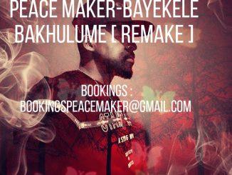 Peace Maker, Bayekele Bakhulume [remake], mp3, download, datafilehost, toxicwap, fakaza, Hiphop, Hip hop music, Hip Hop Songs, Hip Hop Mix, Hip Hop, Rap, Rap Music