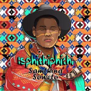Samthing Soweto, Isphithiphithi, download ,zip, zippyshare, fakaza, EP, datafilehost, album, House Music, Amapiano, Amapiano 2019, Amapiano Mix, Amapiano Music, Kwaito Songs, Kwaito, Kwaito Mix, Kwaito Music, Kwaito Classics, Pop Music, Pop, Afro-Pop
