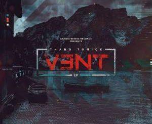 Thabo Tonick, Vent, download ,zip, zippyshare, fakaza, EP, datafilehost, album, Deep House Mix, Deep House, Deep House Music, Deep Tech, Afro Deep Tech, House Music