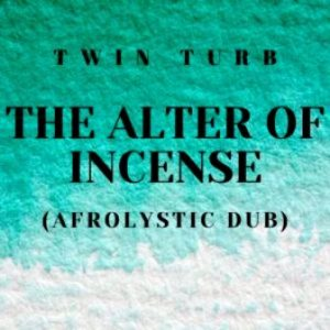 Twin Turb, The Alter Of Incense, Afrolystic Dub, mp3, download, datafilehost, toxicwap, fakaza, Afro House, Afro House 2019, Afro House Mix, Afro House Music, Afro Tech, House Music