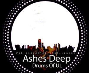 AshesDeep, Drums Of UL, Horisani De Healer, mp3, download, datafilehost, toxicwap, fakaza, Afro House, Afro House 2019, Afro House Mix, Afro House Music, Afro Tech, House Music