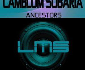Camblom Subaria, Ancestors, Original Mix, mp3, download, datafilehost, toxicwap, fakaza, Afro House, Afro House 2019, Afro House Mix, Afro House Music, Afro Tech, House Music
