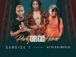 Candice T, Party Or Go Home, DJ Tpz, DJ Muzik SA , mp3, download, datafilehost, toxicwap, fakaza, Afro House, Afro House 2019, Afro House Mix, Afro House Music, Afro Tech, House Music