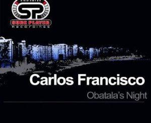 Carlos Francisco, Obatala's Night, Original Mix, mp3, download, datafilehost, toxicwap, fakaza, Afro House, Afro House 2019, Afro House Mix, Afro House Music, Afro Tech, House Music