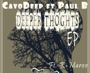 CavoDeep , Paul B, Deeper Thoughts, K Maroo Remix, mp3, download, datafilehost, toxicwap, fakaza, Afro House, Afro House 2019, Afro House Mix, Afro House Music, Afro Tech, House Music