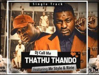 DJ Call Me, Thathu Thando, Mr Style, Ririe, mp3, download, datafilehost, toxicwap, fakaza, Afro House, Afro House 2019, Afro House Mix, Afro House Music, Afro Tech, House Music