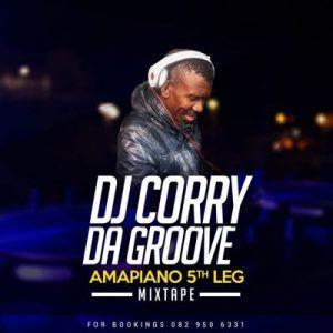 DJ Corry Da Groove, Amapiano 5th Leg, mp3, download, datafilehost, toxicwap, fakaza, House Music, Amapiano, Amapiano 2019, Amapiano Mix, Amapiano Music, House Music