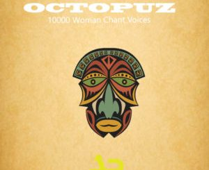 DJ Octopuz, 10000 Woman Chant Voices, Original Mix, mp3, download, datafilehost, toxicwap, fakaza, Afro House, Afro House 2019, Afro House Mix, Afro House Music, Afro Tech, House Music