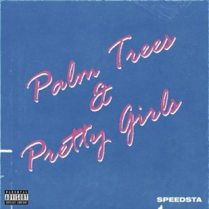 DJ Speedsta, Palm Trees & Pretty Girls, download ,zip, zippyshare, fakaza, EP, datafilehost, album, Hiphop, Hip hop music, Hip Hop Songs, Hip Hop Mix, Hip Hop, Rap, Rap Music