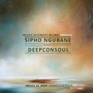 Deepconsoul, Sipho Ngubane, Origin of Deep Compilation, download ,zip, zippyshare, fakaza, EP, datafilehost, album, Soulful House Mix, Soulful House, Soulful House Music, House Music