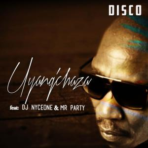 Disco , Uyangchaza, DJ Nyceone, Mr Party, mp3, download, datafilehost, toxicwap, fakaza, Afro House, Afro House 2019, Afro House Mix, Afro House Music, Afro Tech, House Music
