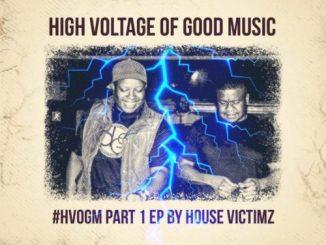 House Victimz, High Voltage Of Good Music Part 1, HVOGM, download ,zip, zippyshare, fakaza, EP, datafilehost, album, Deep House Mix, Deep House, Deep House Music, Deep Tech, Afro Deep Tech, House Music