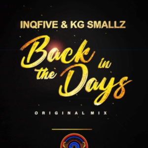 InQfive, KG Smallz, Back In The Days, Original, mp3, download, datafilehost, toxicwap, fakaza, Afro House, Afro House 2019, Afro House Mix, Afro House Music, Afro Tech, House Music