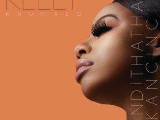 Kelly Khumalo, Undithatha Kancinci, mp3, download, datafilehost, toxicwap, fakaza, Afro House, Afro House 2019, Afro House Mix, Afro House Music, Afro Tech, House Music