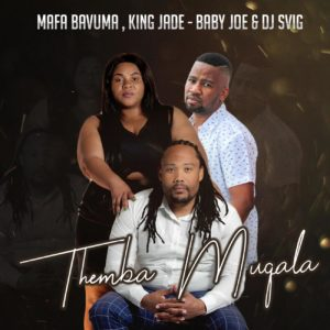 Mafa Bavuma, King Jade, Baby Joe, Dj Svig, Themba Muqala, mp3, download, datafilehost, toxicwap, fakaza, Afro House, Afro House 2019, Afro House Mix, Afro House Music, Afro Tech, House Music