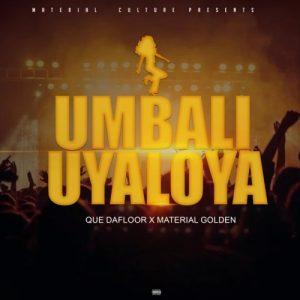 Material Golden, uMbali Uyaloya, Que Dafloor, mp3, download, datafilehost, toxicwap, fakaza, House Music, Amapiano, Amapiano 2019, Amapiano Mix, Amapiano Music, House Music