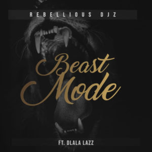 Rebellious DJz, Dlala Lazz , Beast Mode, mp3, download, datafilehost, toxicwap, fakaza, Gqom Beats, Gqom Songs, Gqom Music, Gqom Mix, House Music