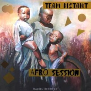 Team Distant, Afro Session, download ,zip, zippyshare, fakaza, EP, datafilehost, album, Afro House, Afro House 2019, Afro House Mix, Afro House Music, Afro Tech, House Music