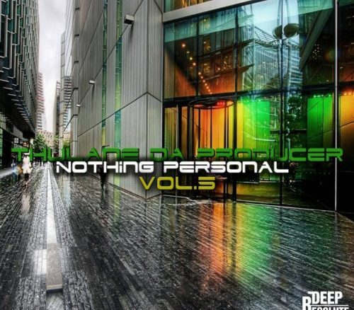 Thulane Da Producer, Nothing Personal Vol. 5, download ,zip, zippyshare, fakaza, EP, datafilehost, album, Deep House Mix, Deep House, Deep House Music, Deep Tech, Afro Deep Tech, House Music