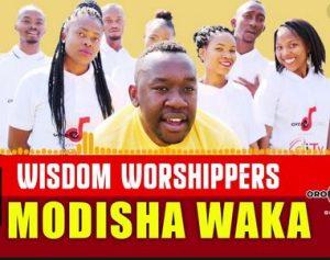 Wisdom Worshipers, Modisha Waka, mp3, download, datafilehost, toxicwap, fakaza, Gospel Songs, Gospel, Gospel Music, Christian Music, Christian Songs