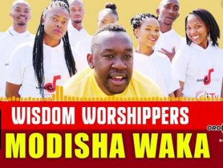 Wisdom Worshipers, Modisha Waka, mp3, download, datafilehost, toxicwap, fakaza, Gospel Songs, Gospel, Gospel Music, Christian Music, Christian Songs