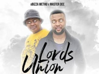 uBizza Wethu, Master Dee, Lord's Union, mp3, download, datafilehost, toxicwap, fakaza, Gqom Beats, Gqom Songs, Gqom Music, Gqom Mix, House Music