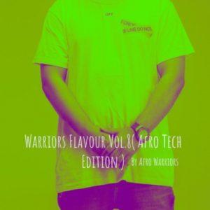 Afro Warriors, Warriors Flavour Vol.8, Afro Tech Edition, mp3, download, datafilehost, toxicwap, fakaza, Afro House, Afro House 2019, Afro House Mix, Afro House Music, Afro Tech, House Music