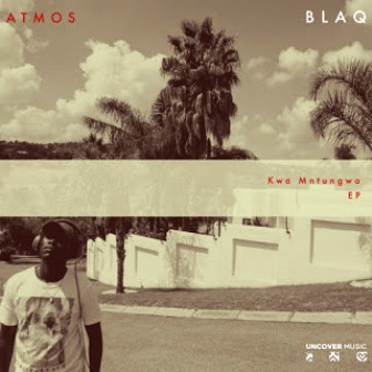 Atmos Blaq, Kwa Mntungwa, download ,zip, zippyshare, fakaza, EP, datafilehost, album, Afro House, Afro House 2019, Afro House Mix, Afro House Music, Afro Tech, House Music