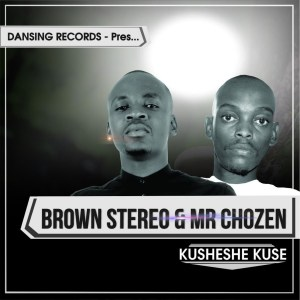 Brown Stereo, Mr Chozen, Kusheshe Kuse, download ,zip, zippyshare, fakaza, EP, datafilehost, album, House Music, Amapiano, Amapiano 2019, Amapiano Mix, Amapiano Music, House Music