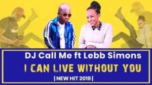DJ Call Me, I Can Live Without You, Lebb Simons, mp3, download, datafilehost, toxicwap, fakaza, Afro House, Afro House 2019, Afro House Mix, Afro House Music, Afro Tech, House Music