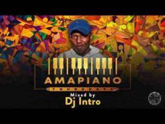 Intro, Amapiano Thursdays Mix, mp3, download, datafilehost, toxicwap, fakaza, House Music, Amapiano, Amapiano 2019, Amapiano Mix, Amapiano Music, House Music
