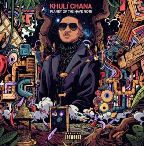Khuli Chana, Planet Of The Have Nots, download ,zip, zippyshare, fakaza, EP, datafilehost, album, Hiphop, Hip hop music, Hip Hop Songs, Hip Hop Mix, Hip Hop, Rap, Rap Music