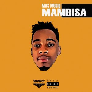 Mas Musiq, Mambisa, download ,zip, zippyshare, fakaza, EP, datafilehost, album, House Music, Amapiano, Amapiano 2019, Amapiano Mix, Amapiano Music