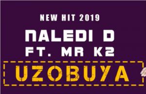 Naledi D, Uzobuya , Mr K2, mp3, download, datafilehost, toxicwap, fakaza, Afro House, Afro House 2019, Afro House Mix, Afro House Music, Afro Tech, House Music
