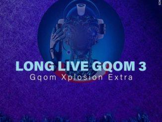UBiza Wethu, Long Live Gqom 3, Gqom Xplotion Extra, mp3, download, datafilehost, toxicwap, fakaza, Gqom Beats, Gqom Songs, Gqom Music, Gqom Mix, House Music