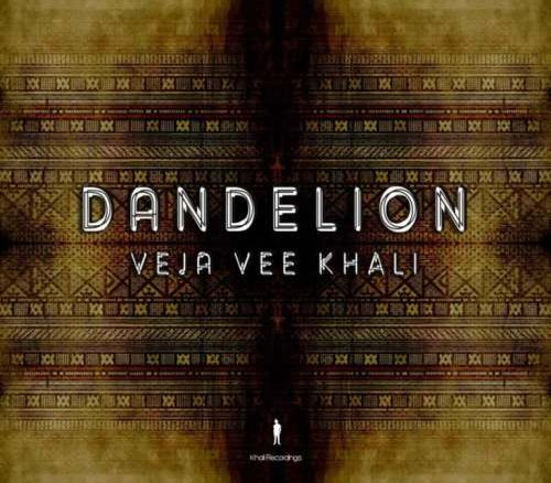 Veja Vee Khali, Dandelion, download ,zip, zippyshare, fakaza, EP, datafilehost, album, Afro House, Afro House 2019, Afro House Mix, Afro House Music, Afro Tech, House Music