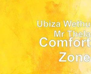 uBiza Wethu, Mr Thela, Comfort Zone, mp3, download, datafilehost, toxicwap, fakaza, Gqom Beats, Gqom Songs, Gqom Music, Gqom Mix, House Music
