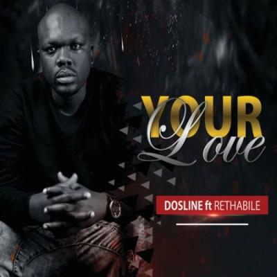 Dosline %E2%80%93 Your Love Ft. Rethabile zamusic - Dosline – Your Love Ft. Rethabile