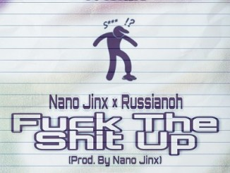 Nano Jinx %E2%80%93 Fuck The Shit Up Ft. Russianoh zamusic - Nano Jinx – Fuck The Shit Up Ft. Russianoh