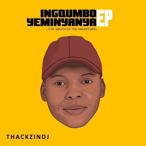 EP: ThackzinDJ – Ingqumbo Yeminyanya