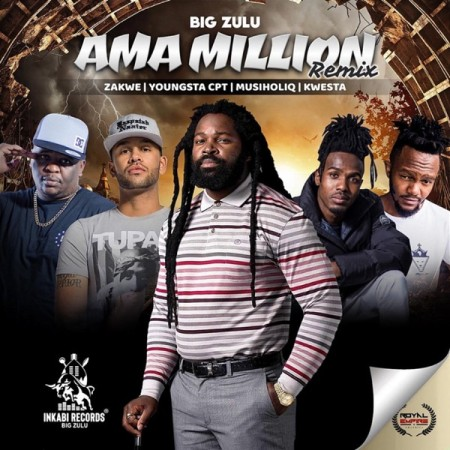 big zulu ama million remix ft zakwe youngsta cpt musiholiq kwesta zamusic